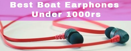 Best Boat Earphones Under Rs 1000 in India 2020(July)