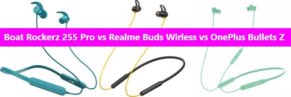Rockerz 255 Pro vs Realme Buds Wireless vs OnePlus Bullets Wireless Z