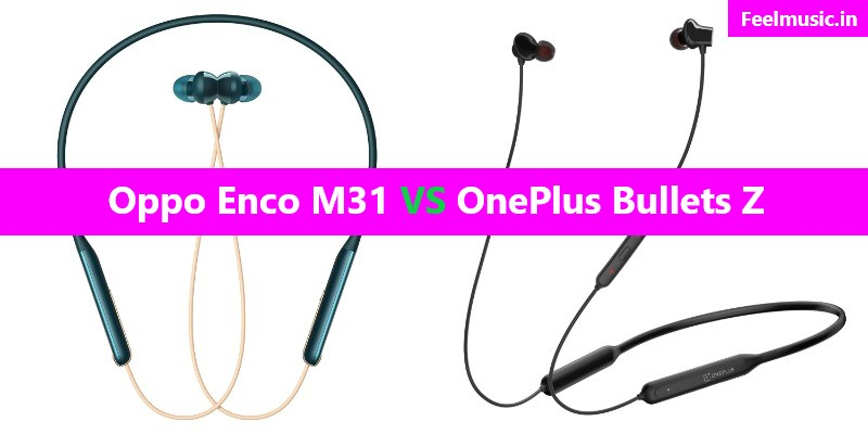 Oppo Enco M31 vs OnePlus Bullets  Wireless Z
