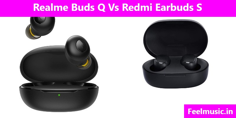 Realme Buds Q Vs Redmi Earbuds S Comparison