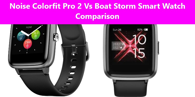 Boat Storm Smart Watch Vs Noise Colorfit Pro 2 Comparison