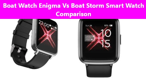 Boat Watch Enigma Vs Boat Storm Smart watch Comparison