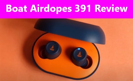 Boat Airdopes 391 Review